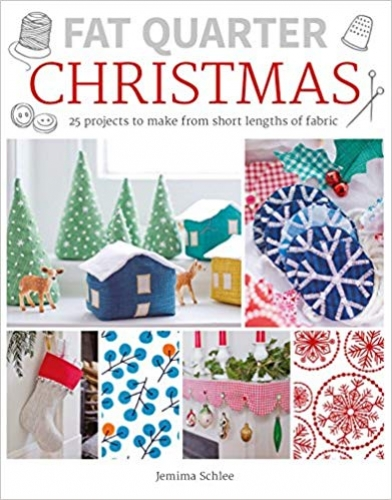 Fat Quarter: Christmas: 25 Projects to Make from Short Lengths of Fabric by Jemima Schlee